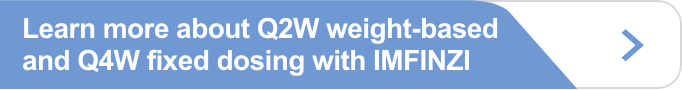 Learn more about Q2W weight-based and Q4W fixed dosing with IMFINZI