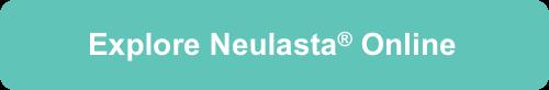 Explore Neulasta® Online