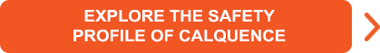 EXPLORE THE SAFETY PROFILE OF CALQUENCE